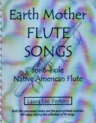 Earth Mother Flute Songs Songbook by Laura Lee Perkins, M.Ed.