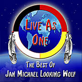 Live As One - The Best Of Jan Michael Looking Wolf